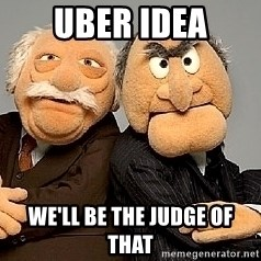 Statler_and_Waldorf - UBER idea we'll be the judge of that