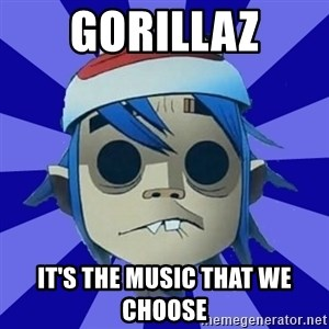 Typical Gorillaz-Fan - Gorillaz It's the music that we choose