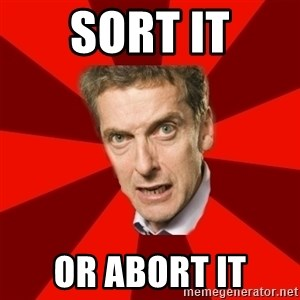 Malcolm Tucker - SORT IT OR ABORT IT