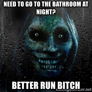 Uninvited house guest - need to go to the bathroom at night? Better run bitch