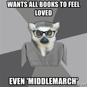 Lit Major Lemur - Wants all books to feel loved even 'middlemarch'