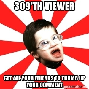Average YouTube Lover - 309'th viewer get all your friends to thumb up your comment