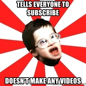 Average YouTube Lover - Tells everyone to subscribe doesn't make any videos