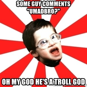 """Average YouTube Lover - some guy comments """"umadbro?"""" OH MY GOD HE'S A TROLL GOD"""