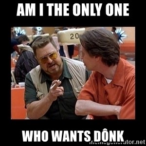walter sobchak - am i the only one who wants dônk