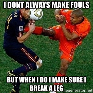Netherlands - i dont always make fouls but when i do i make sure i break a leg