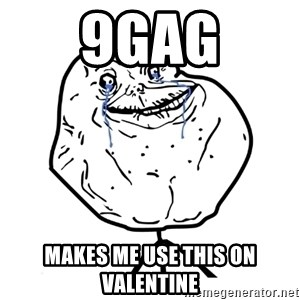 Forever Alone Guy - 9gag makes me use this on valentine