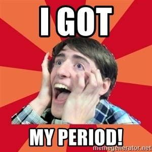 Super Excited - I got my period!