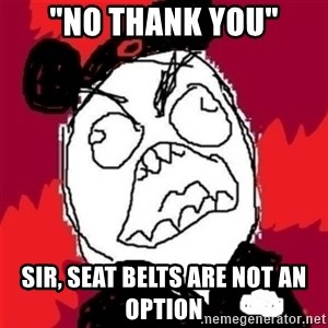 "Rage Cast Member - ""No Thank YOu"" Sir, seat belts are not an option"