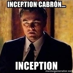 inception - inception cabrón... inception