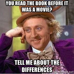 Willy Wonka - You read the book before it was a movie? Tell me about the differences