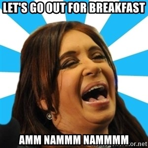 Contradiction Cris - Let's go out for brEakfast Amm nammm nammmm