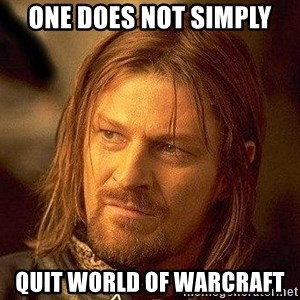 Boromir - one does not simply quit world of warcraft