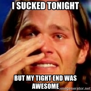 basedbrady - i sucked tonight but my tight end was awesome
