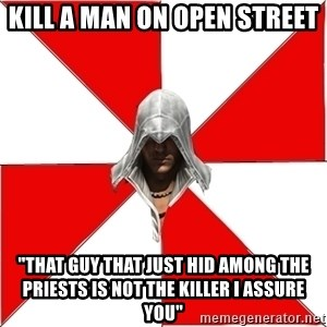 """Assassin's Creed - kill a man on open street """"that guy that just hid among the priests is not the killer i assure you"""""""