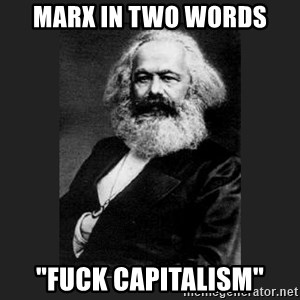 "Karl Marx - Marx in two words ""fuck capitalism"""