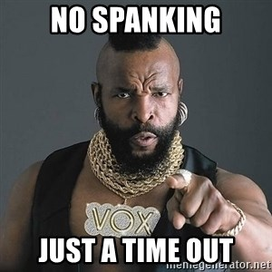 Mr T - No spanking just a time out