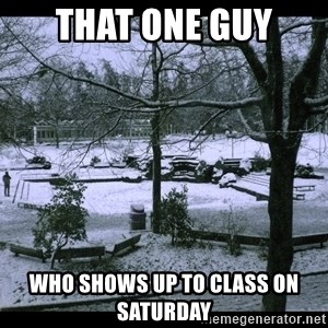 UVIC SNOWDAY - that one guy who shows up to class on saturday