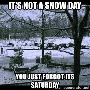 UVIC SNOWDAY - it's not a snow day you just forgot its saturday