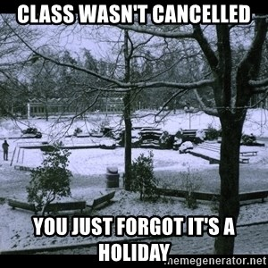 UVIC SNOWDAY - class wasn't cancelled you just forgot it's a holiday