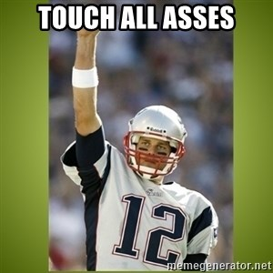 tom brady - Touch all asses