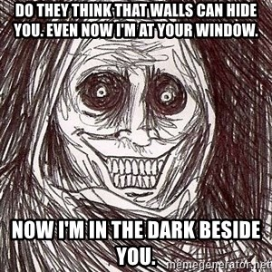 Shadowlurker - Do they think that walls can hide you. Even Now I'm at your Window. now I'm in the dark beside you.