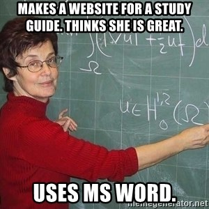 drunk Teacher - MAKES A WEBSITE FOR A STUDY GUIDE. THINKS SHE IS GREAT. USES MS WORD.
