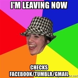 Scumbag Simone - I'M LEAVING NOW CHECKS FACEBOOK/TUMBLR/GMAIl