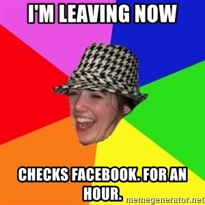 Scumbag Simone - I'M LEAVING NOW CHECKS FACEBOOK. FOR AN HOUR.