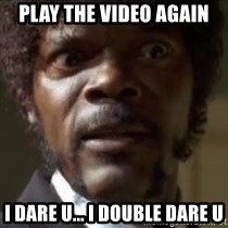 Samuel Jackson  - PLAY THE VIDEO AGAIN I DARE U... I DOUBLE DARE U