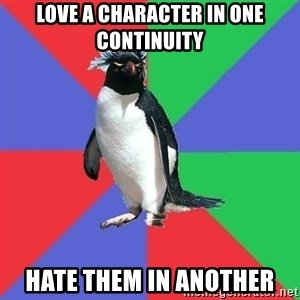 Comic Book Addict Penguin - Love a character in one continuity hate them in another