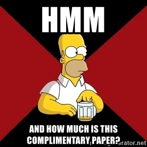 Homer Jay Simpson - hmm and how much is this complimentary paper?