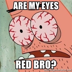 Stoned Patrick - are my eyes red bro?