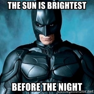 Blatantly Obvious Batman - The sun is brightest before the night