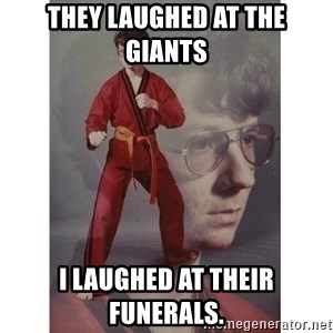 Karate Kid - They laughed at the giants I laughed at their funerals.