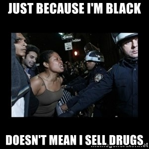 Black Woman and Cops - Just because I'm black Doesn't mean i sell drugs