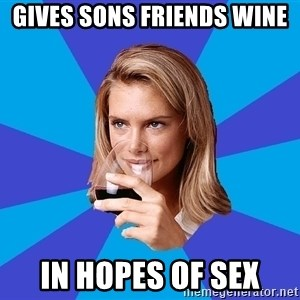 Middle Class Milf - gives sons friends wine  in hopes of sex