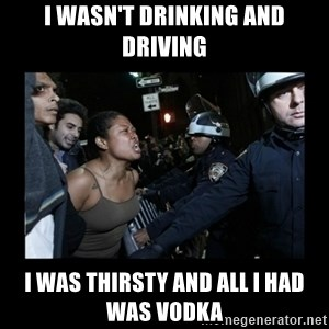 Black Woman and Cops - i wasn't drinking and driving i was thirsty and all i had was vodka