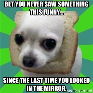 Taco Bread - bet you never saw something this funny... since the last time you looked in the mirror.