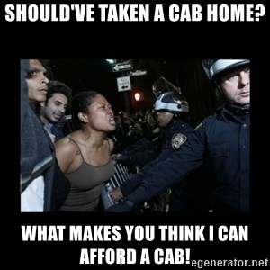 Black Woman and Cops - should've taken a cab home? what makes you think i can afford a cab!