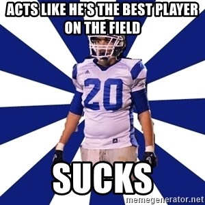 Highschool Football Kid - acts like he's the best player on the field sucks