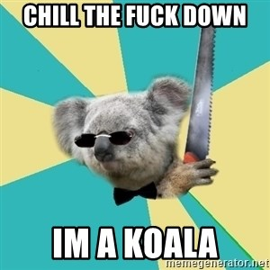 BOI_Koala - CHILL THE FUCK DOWN IM A KOALA