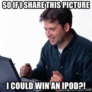 Net Noob - so if i share this picture I could win an ipod?!