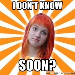 Hayley Williams - i don't know soon?