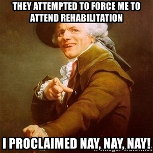 Joseph Ducreux - They attempted to force me to attend rehabilitation I proclaimed nay, nay, nay!