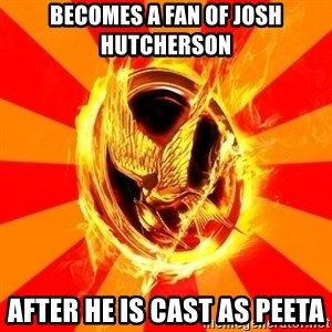 Typical fan of the hunger games - becomes a fan of josh hutcherson after he is cast as peeta