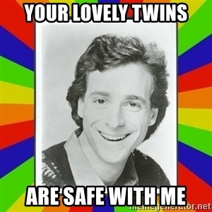 Bob Saget Rainbow - YOUR LOVELY TWINS ARE SAFE WITH ME
