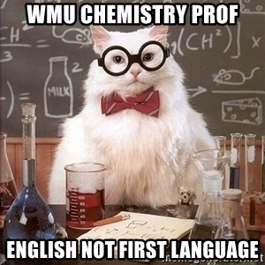 Chemistry Cat - WMU chemistry prof english not first language