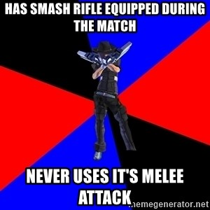 S4Player - has smash rifle equipped during the match never uses it's melee attack
