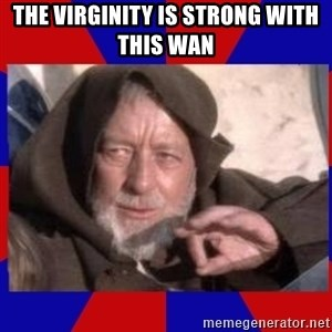 Obi Wan - the virginity is strong with this Wan